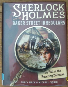 Sherlock Holmes and the Baker Street Irregulars: The Fall of the Amazing Zalindas by Tracy Mack and Michael Citrin